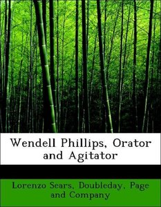 Wendell Phillips, Orator and Agitator