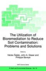 The Utilization of Bioremediation to Reduce Soil Contamination: