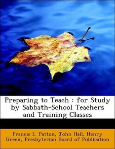 Preparing to Teach : for Study by Sabbath-School Teachers and Tr
