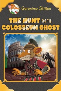 The Hunt for the Colosseum Ghost (Geronimo Stilton Special Editi