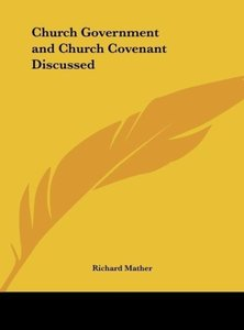 Church Government and Church Covenant Discussed