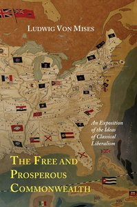 The Free and Prosperous Commonwealth; An Exposition of the Ideas