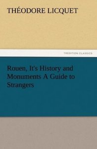 Rouen, It's History and Monuments A Guide to Strangers