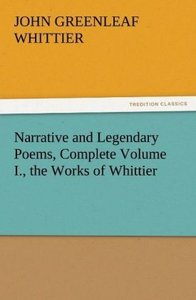 Narrative and Legendary Poems, Complete Volume I., the Works of