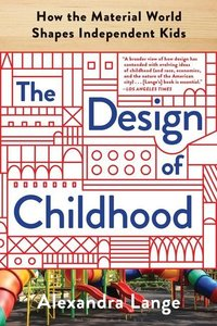 The Design of Childhood: How the Material World Shapes Independe