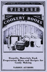 Utensils, Materials Used, Preparation Hints and Recipes for Cand