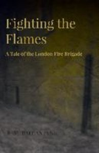 Fighting the Flames - A Tale of the London Fire Brigade