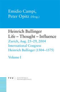 Heinrich Bullinger (1504-1575): Leben, Denken, Wirkung