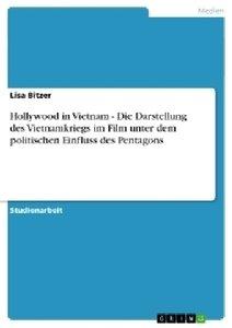 Hollywood in Vietnam - Die Darstellung des Vietnamkriegs im Film