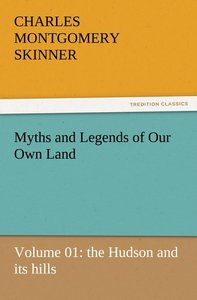 Myths and Legends of Our Own Land - Volume 01: the Hudson and it