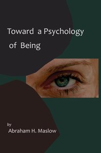Toward A Psychology of Being-Reprint of 1962 Edition First Editi