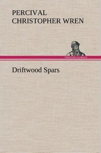 Driftwood Spars The Stories of a Man, a Boy, a Woman, and Certai