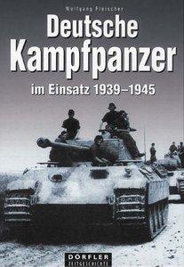 Deutsche Kampfpanzer im Einsatz 1939 - 1945