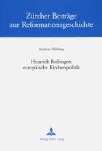 Heinrich Bullingers europäische Kirchenpolitik