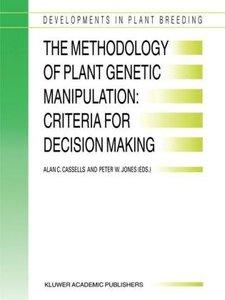 The Methodology of Plant Genetic Manipulation: Criteria for Deci