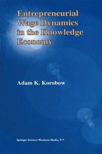 Entrepreneurial Wage Dynamics in the Knowledge Economy