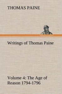 Writings of Thomas Paine - Volume 4 (1794-1796): the Age of Reas