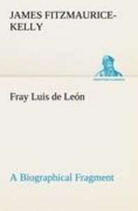 Fray Luis de León A Biographical Fragment