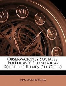 Observaciones Sociales, Políticas Y Económicas Sobre Los Bienes