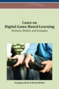 Cases on Digital Game-Based Learning: Methods, Models, and Strat