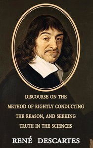Discourse on the Method of Rightly Conducting the Reason, and Se