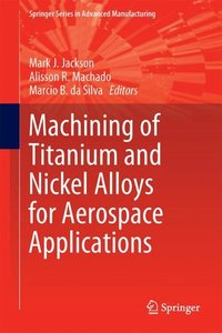 Machining of Titanium and Nickel Alloys for Aerospace Applicatio