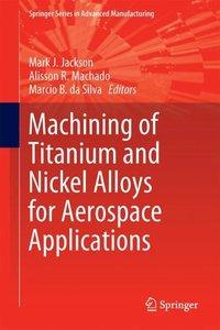 Machining of Titanium and Nickel Alloys for Aerospace Applicatio