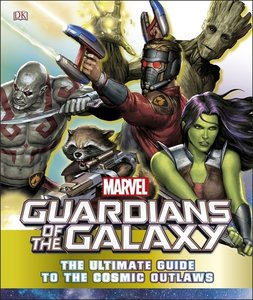 Marvel Guardians of the Galaxy: The Ultimate Guide to the Cosmic