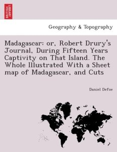 Madagascar: or, Robert Drury's Journal, during fifteen years cap