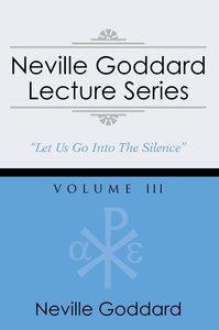Neville Goddard Lecture Series, Volume III