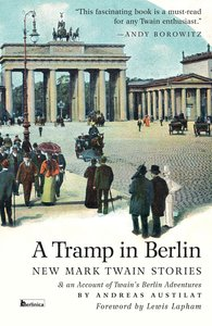 A Tramp in Berlin: New Mark Twain Stories & an Account of His Ad