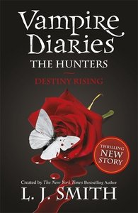 The Vampire Diaries - The Hunters 04. Destiny Rising
