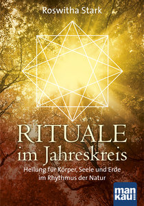 Rituale im Jahreskreis. Heilung für Körper, Seele und Erde im Rh