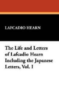 The Life and Letters of Lafcadio Hearn Including the Japanese Le