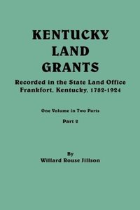 Kentucky Land Grants. One Volume in Two Parts. Part 2