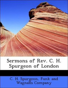 Sermons of Rev. C. H. Spurgeon of London