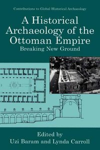 A Historical Archaeology of the Ottoman Empire