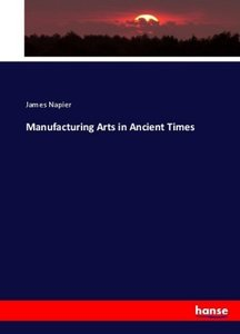 Manufacturing Arts in Ancient Times
