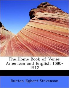 The Home Book of Verse: American and English 1580-1912