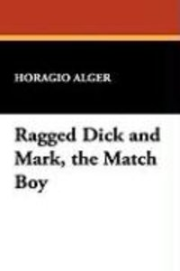 Ragged Dick and Mark, the Match Boy