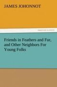 Friends in Feathers and Fur, and Other Neighbors For Young Folks