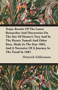 Troja; Results Of The Latest Researches And Discoveries On The S