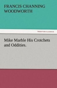 Mike Marble His Crotchets and Oddities.