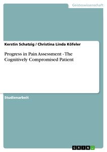 Progress in Pain Assessment - The Cognitively Compromised Patien