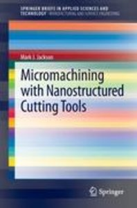 Micromachining with Nanostructured Cutting Tools
