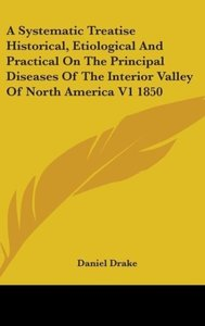 A Systematic Treatise Historical, Etiological And Practical On T