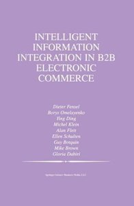 Intelligent Information Integration in B2B Electronic Commerce