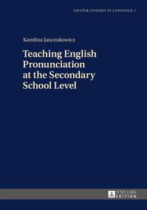 Teaching English Pronunciation at the Secondary School Level