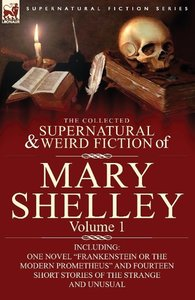 The Collected Supernatural and Weird Fiction of Mary Shelley-Vol