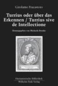 Turrius oder über das Erkennen / Turrius sive de Intellectione